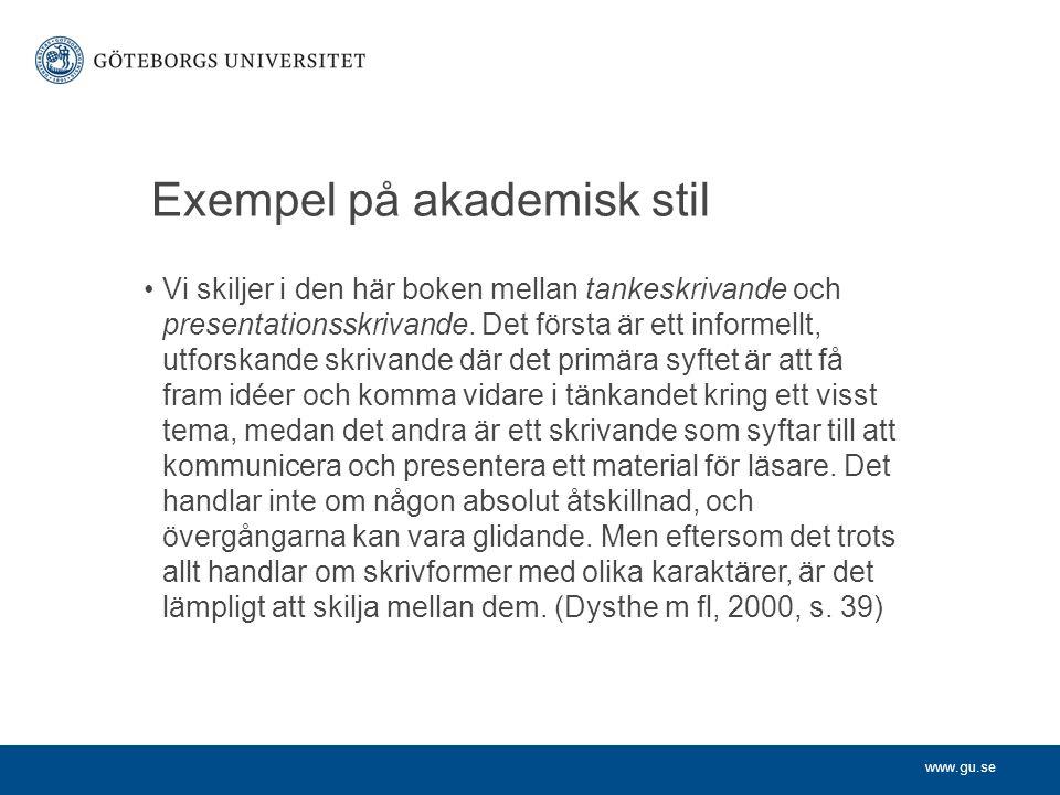 www.gu.se Exempel på akademisk stil Vi skiljer i den här boken mellan tankeskrivande och presentationsskrivande. Det första är ett informellt, utforsk