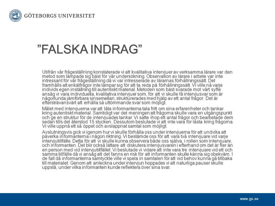 """www.gu.se """"FALSKA INDRAG"""" Utifrån vår frågeställning konstaterade vi att kvalitativa intervjuer av verksamma lärare var den metod som lämpade sig bäst"""