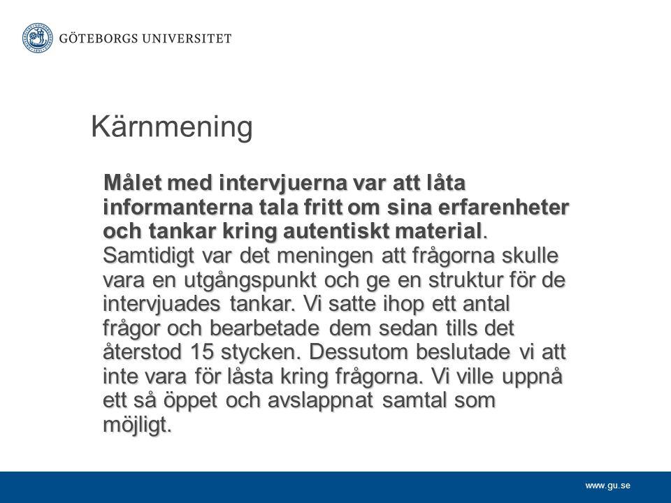 www.gu.se Kärnmening Målet med intervjuerna var att låta informanterna tala fritt om sina erfarenheter och tankar kring autentiskt material. Samtidigt
