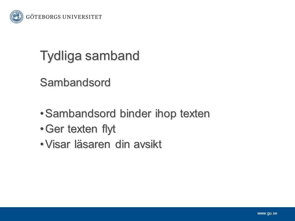 www.gu.se Tydliga samband Sambandsord Sambandsord binder ihop textenSambandsord binder ihop texten Ger texten flytGer texten flyt Visar läsaren din av
