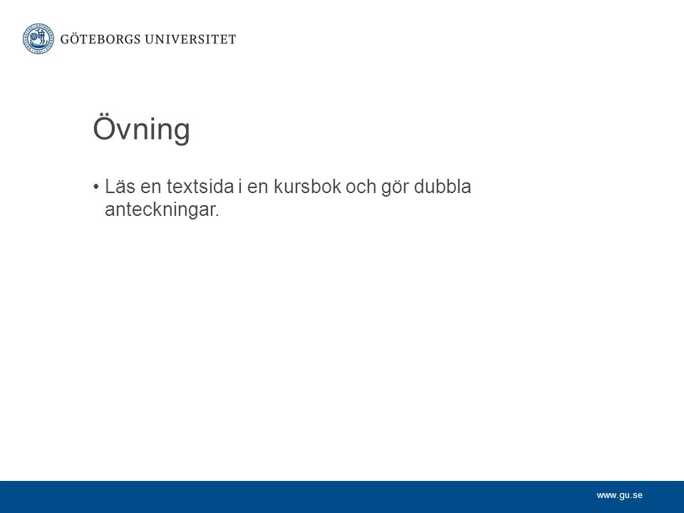 www.gu.se Övning Läs en textsida i en kursbok och gör dubbla anteckningar.