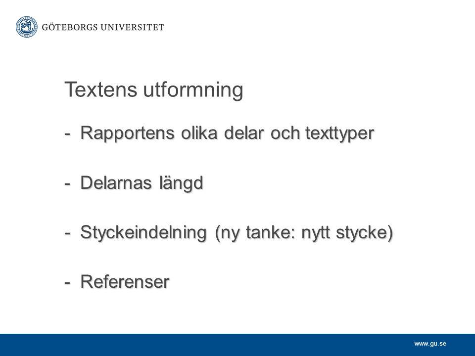 www.gu.se Textens utformning -Rapportens olika delar och texttyper -Delarnas längd -Styckeindelning (ny tanke: nytt stycke) -Referenser