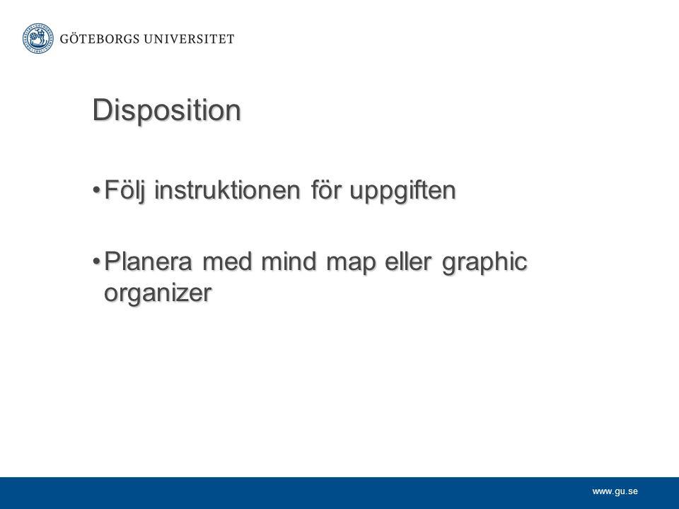 www.gu.se Disposition Följ instruktionen för uppgiftenFölj instruktionen för uppgiften Planera med mind map eller graphic organizerPlanera med mind ma