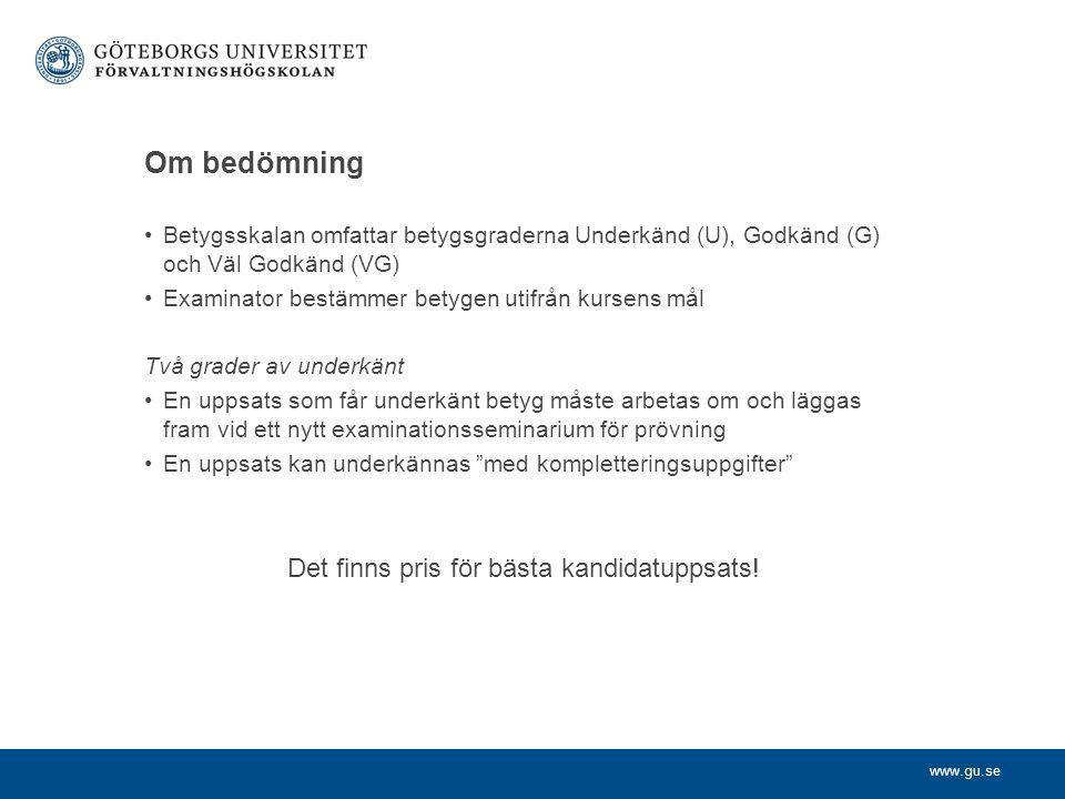 www.gu.se Om bedömning Betygsskalan omfattar betygsgraderna Underkänd (U), Godkänd (G) och Väl Godkänd (VG) Examinator bestämmer betygen utifrån kurse