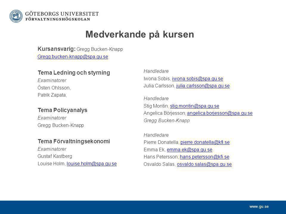 www.gu.se Medverkande på kursen Kursansvarig: Gregg Bucken-Knapp Gregg.bucken-knapp@spa.gu.se Tema Ledning och styrning Examinatorer Östen Ohlsson, Pa