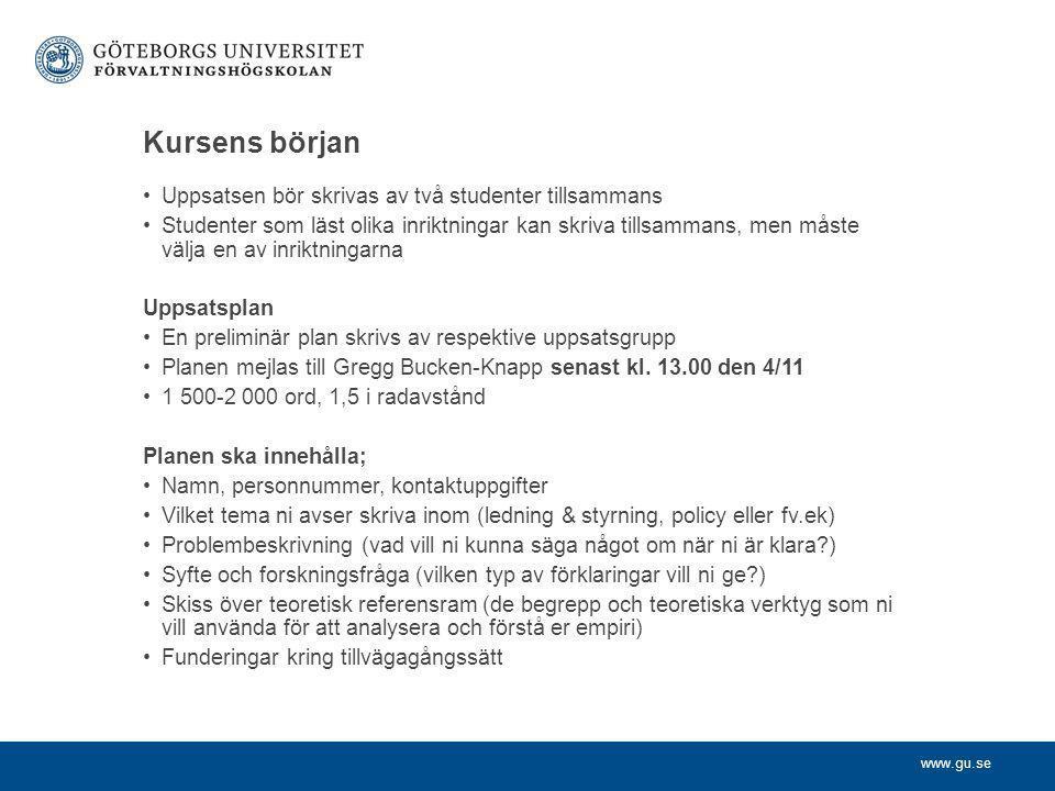www.gu.se Kursens början Uppsatsen bör skrivas av två studenter tillsammans Studenter som läst olika inriktningar kan skriva tillsammans, men måste vä