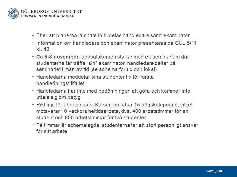www.gu.se Efter att planerna lämnats in tilldelas handledare samt examinator Information om handledare och examinator presenteras på GUL 5/11 kl. 13 C