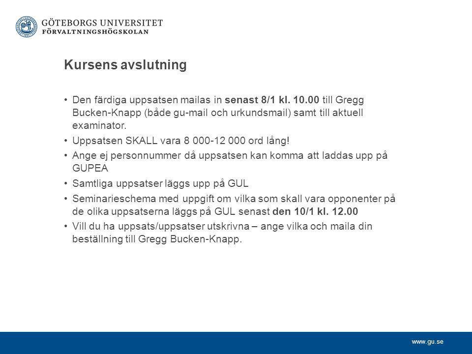 www.gu.se Kursens avslutning Den färdiga uppsatsen mailas in senast 8/1 kl. 10.00 till Gregg Bucken-Knapp (både gu-mail och urkundsmail) samt till akt
