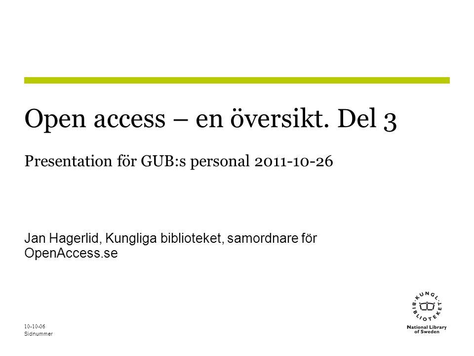 Sidnummer 10-10-06 Open access – en översikt. Del 3 Presentation för GUB:s personal 2011-10-26 Jan Hagerlid, Kungliga biblioteket, samordnare för Open