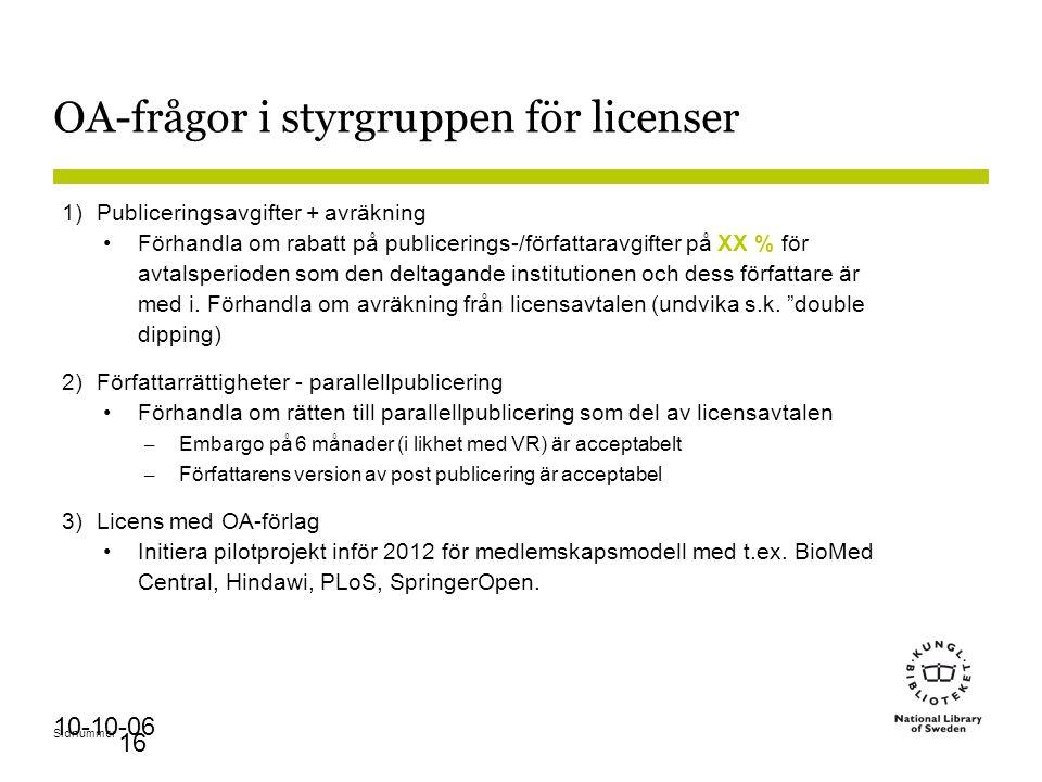 Sidnummer 10-10-06 16 OA-frågor i styrgruppen för licenser 1)Publiceringsavgifter + avräkning Förhandla om rabatt på publicerings-/författaravgifter p