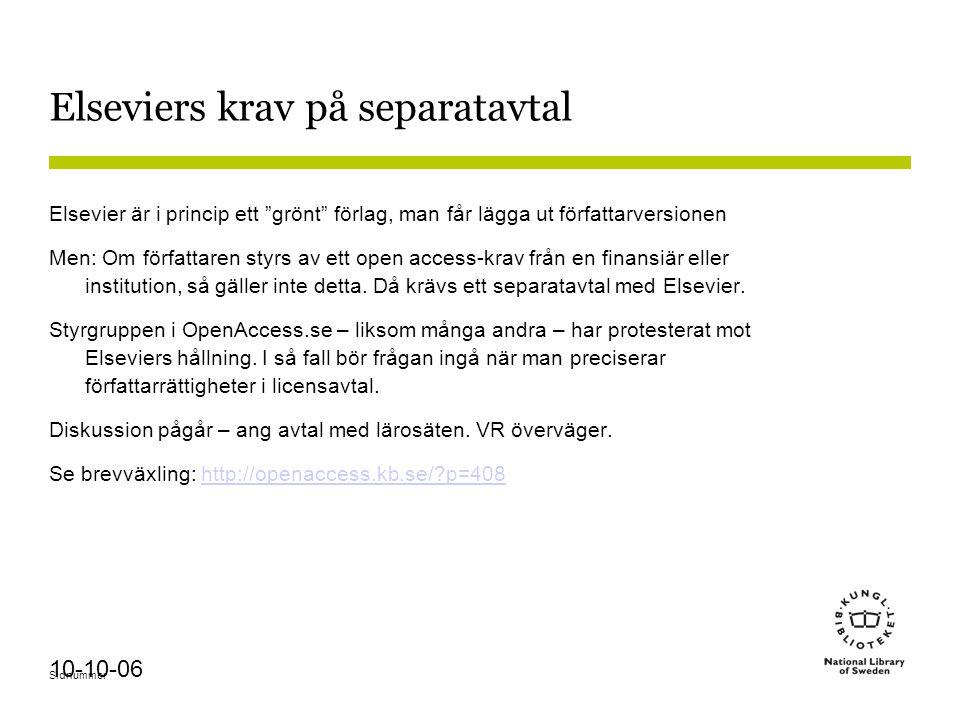 """Sidnummer 10-10-06 Elseviers krav på separatavtal Elsevier är i princip ett """"grönt"""" förlag, man får lägga ut författarversionen Men: Om författaren st"""