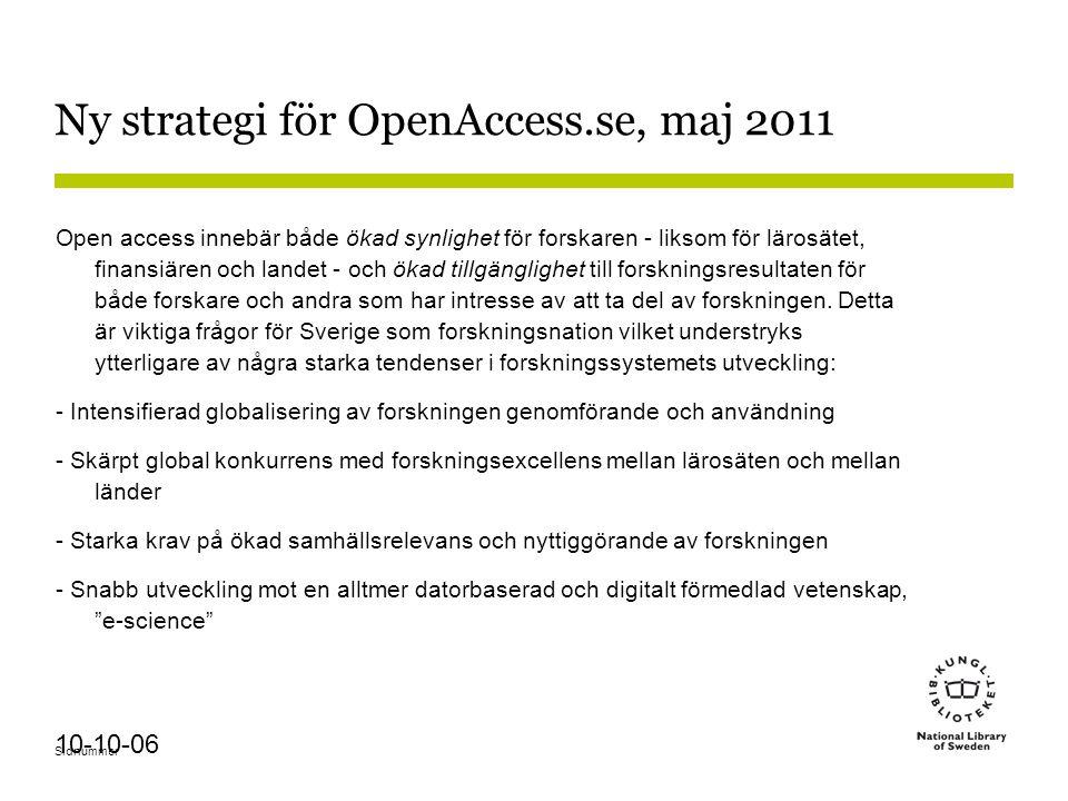 Sidnummer 10-10-06 Ny strategi för OpenAccess.se, maj 2011 Open access innebär både ökad synlighet för forskaren - liksom för lärosätet, finansiären o