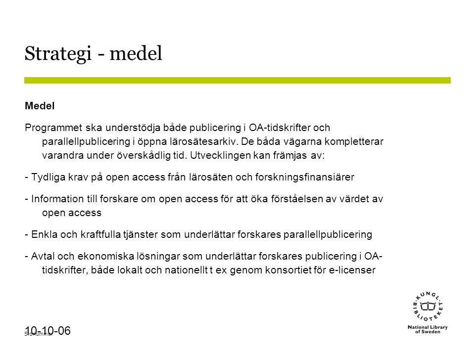 Sidnummer 10-10-06 Strategi - medel Medel Programmet ska understödja både publicering i OA-tidskrifter och parallellpublicering i öppna lärosätesarkiv