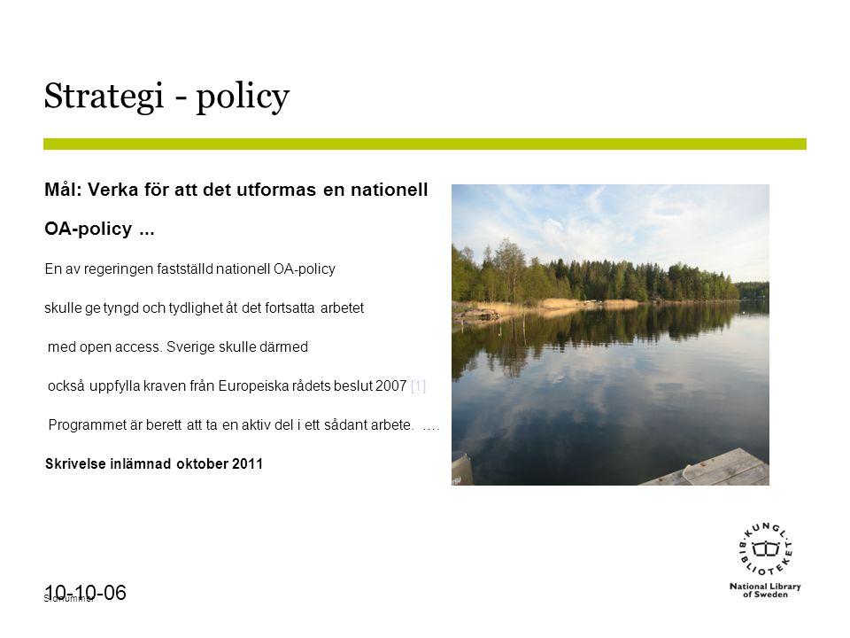 Sidnummer 10-10-06 Strategi - policy Mål: Verka för att det utformas en nationell OA-policy... En av regeringen fastställd nationell OA-policy skulle