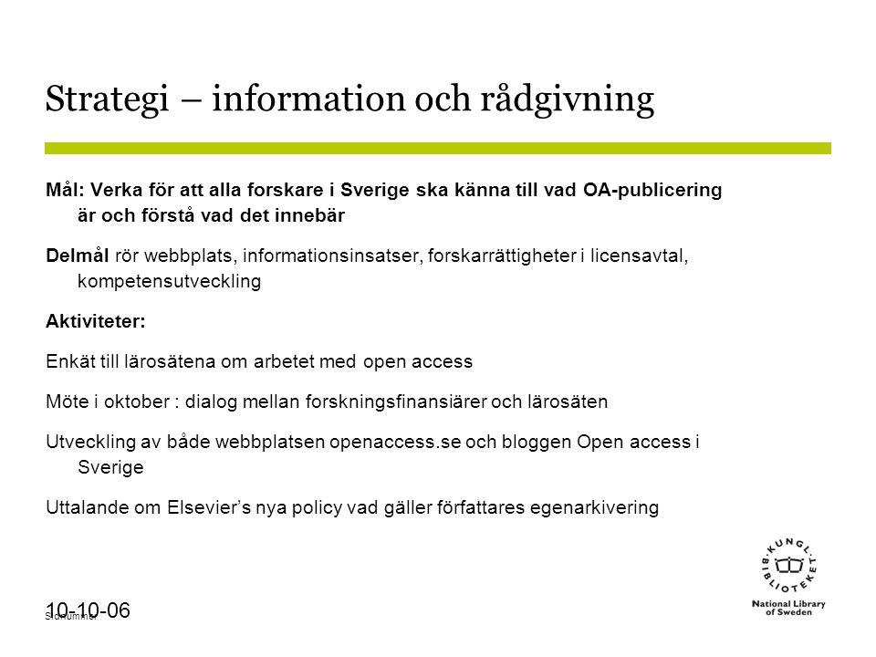 Sidnummer 10-10-06 Strategi – information och rådgivning Mål: Verka för att alla forskare i Sverige ska känna till vad OA-publicering är och förstå va