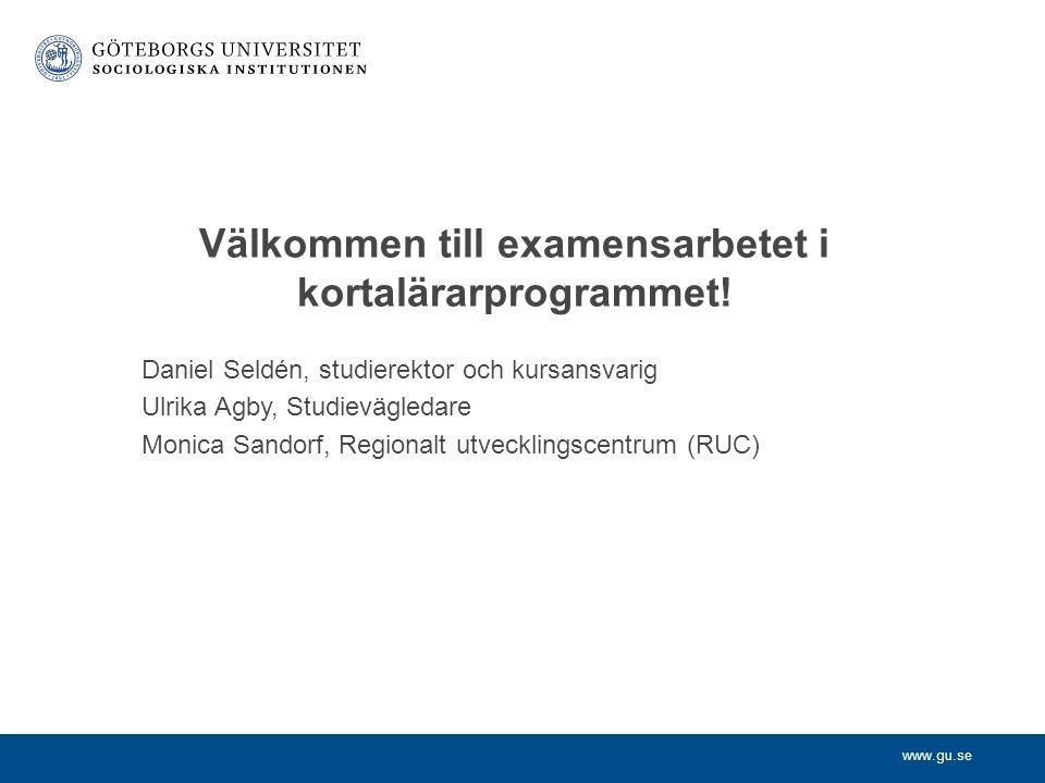 www.gu.se Daniel Seldén, studierektor och kursansvarig Ulrika Agby, Studievägledare Monica Sandorf, Regionalt utvecklingscentrum (RUC) Välkommen till