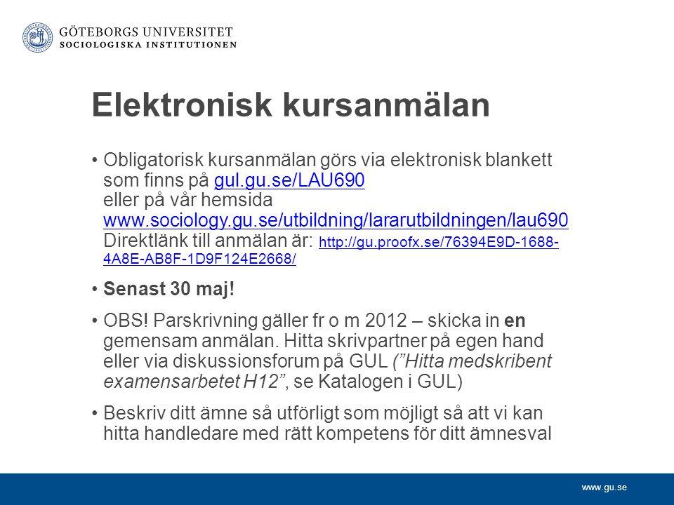 www.gu.se Elektronisk kursanmälan Obligatorisk kursanmälan görs via elektronisk blankett som finns på gul.gu.se/LAU690 eller på vår hemsida www.sociol