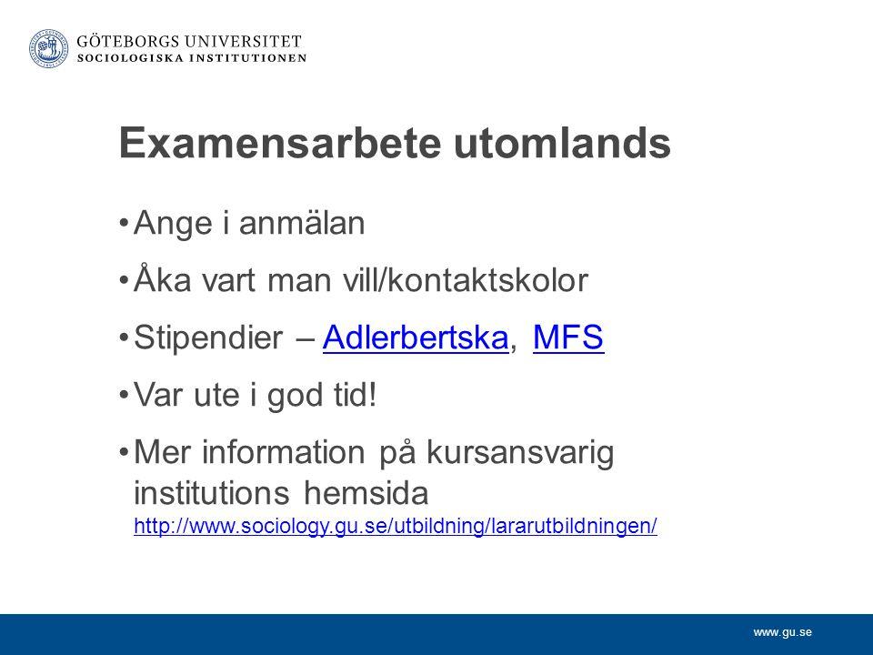www.gu.se Examensarbete utomlands Ange i anmälan Åka vart man vill/kontaktskolor Stipendier – Adlerbertska, MFSAdlerbertskaMFS Var ute i god tid! Mer