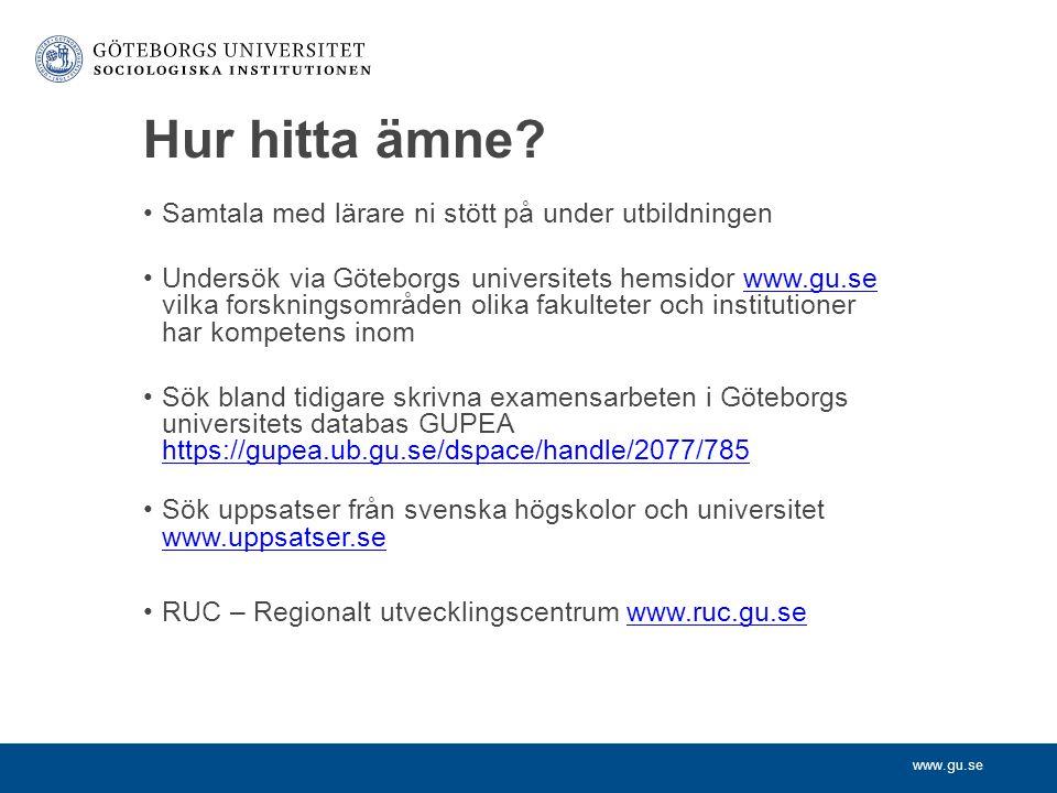 www.gu.se Hur hitta ämne? Samtala med lärare ni stött på under utbildningen Undersök via Göteborgs universitets hemsidor www.gu.se vilka forskningsomr