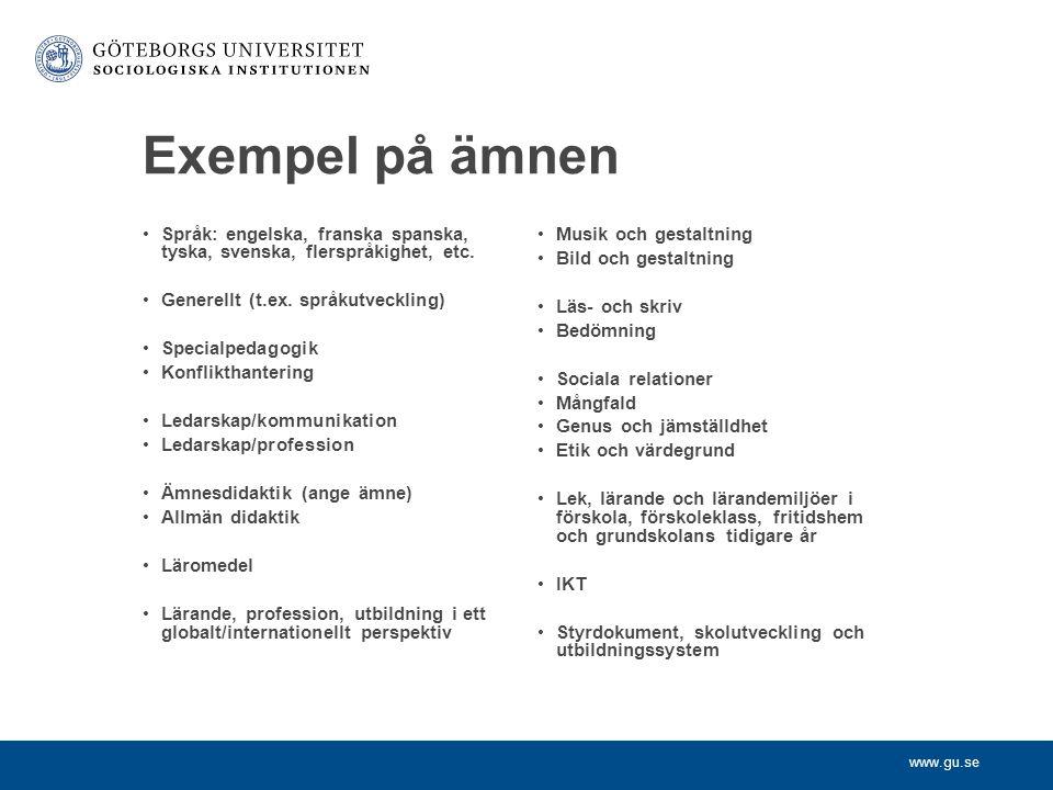 www.gu.se Exempel på ämnen Språk: engelska, franska spanska, tyska, svenska, flerspråkighet, etc. Generellt (t.ex. språkutveckling) Specialpedagogik K