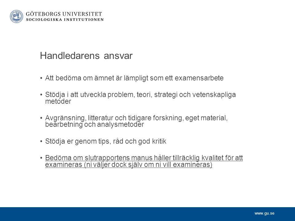 www.gu.se Handledarens ansvar Att bedöma om ämnet är lämpligt som ett examensarbete Stödja i att utveckla problem, teori, strategi och vetenskapliga m