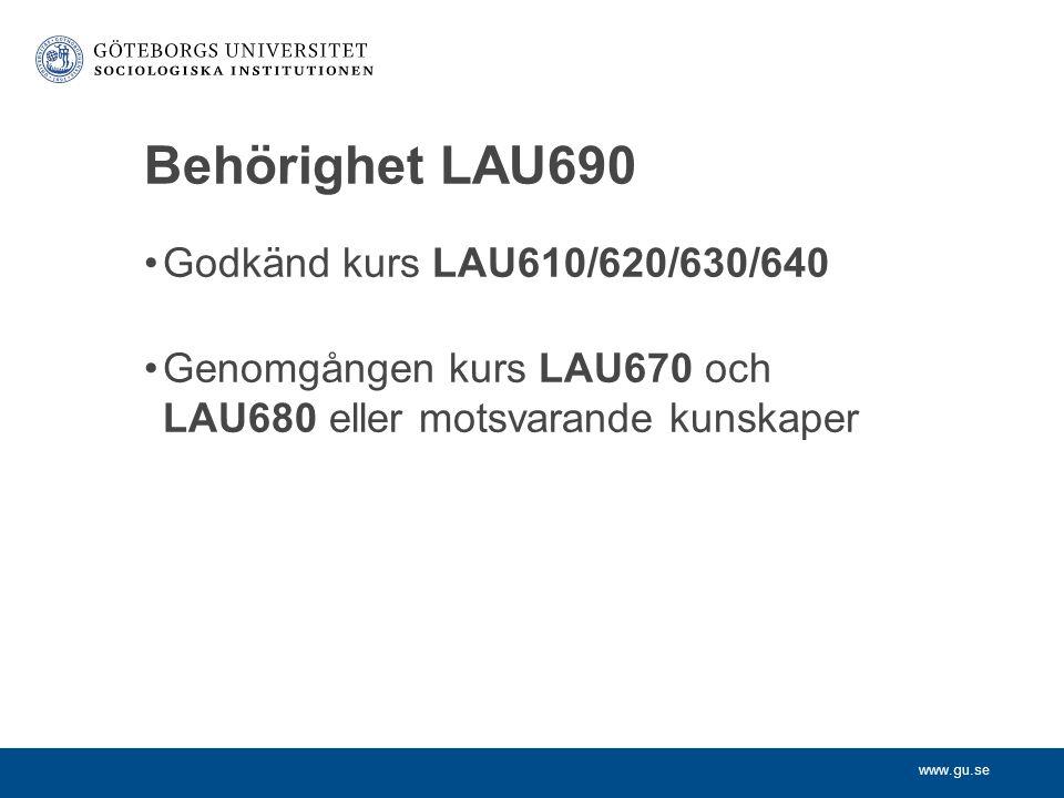 www.gu.se Behörighet LAU690 Godkänd kurs LAU610/620/630/640 Genomgången kurs LAU670 och LAU680 eller motsvarande kunskaper