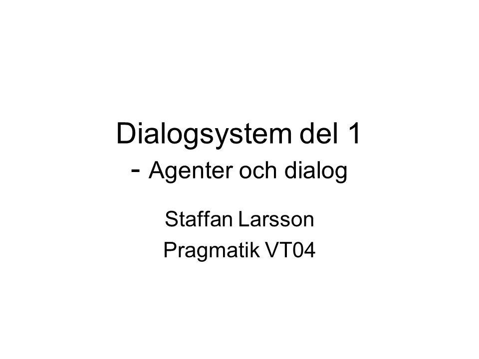 Dialogsystem del 1 - Agenter och dialog Staffan Larsson Pragmatik VT04