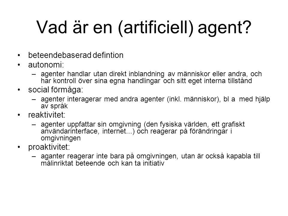 Vad är en (artificiell) agent? beteendebaserad defintion autonomi: –agenter handlar utan direkt inblandning av människor eller andra, och har kontroll