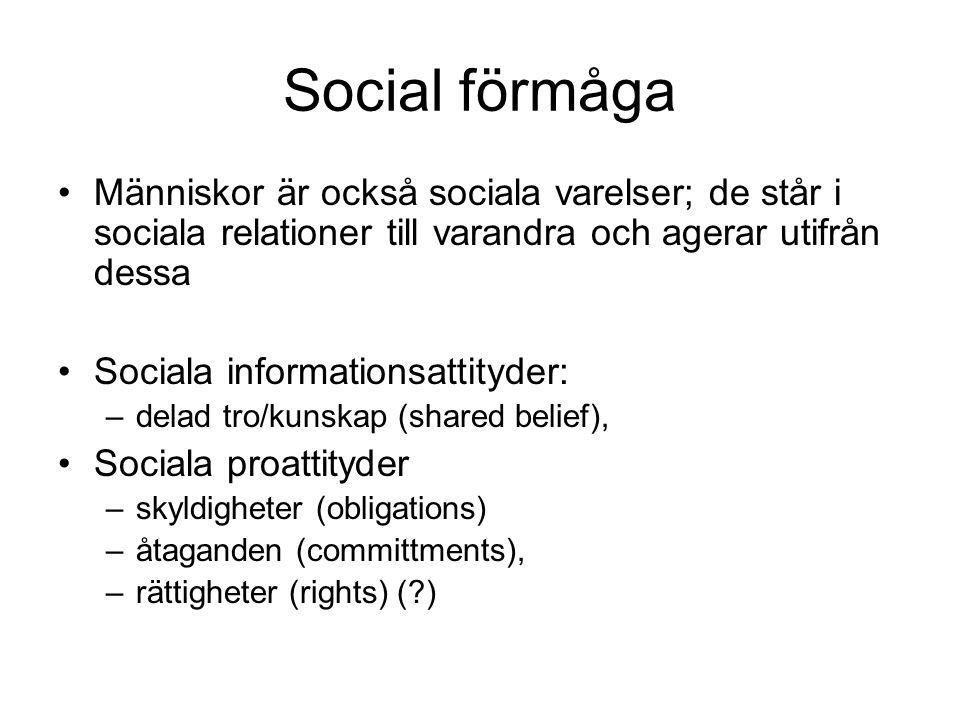 Social förmåga Människor är också sociala varelser; de står i sociala relationer till varandra och agerar utifrån dessa Sociala informationsattityder: –delad tro/kunskap (shared belief), Sociala proattityder –skyldigheter (obligations) –åtaganden (committments), –rättigheter (rights) ( )