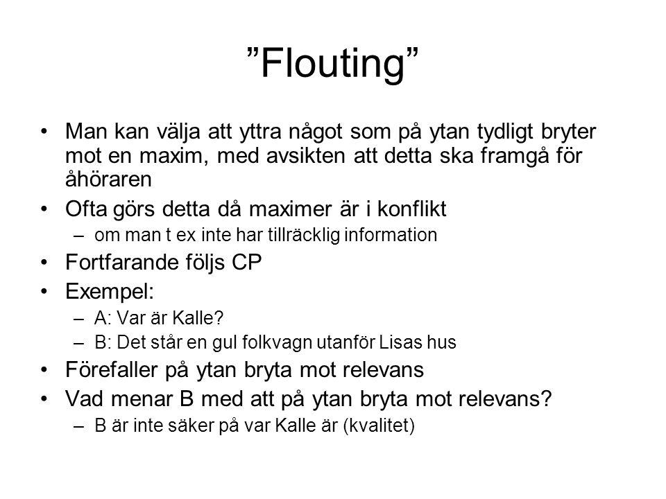 """""""Flouting"""" Man kan välja att yttra något som på ytan tydligt bryter mot en maxim, med avsikten att detta ska framgå för åhöraren Ofta görs detta då ma"""
