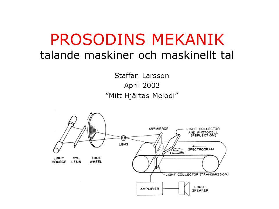 PROSODINS MEKANIK talande maskiner och maskinellt tal Staffan Larsson April 2003 Mitt Hjärtas Melodi