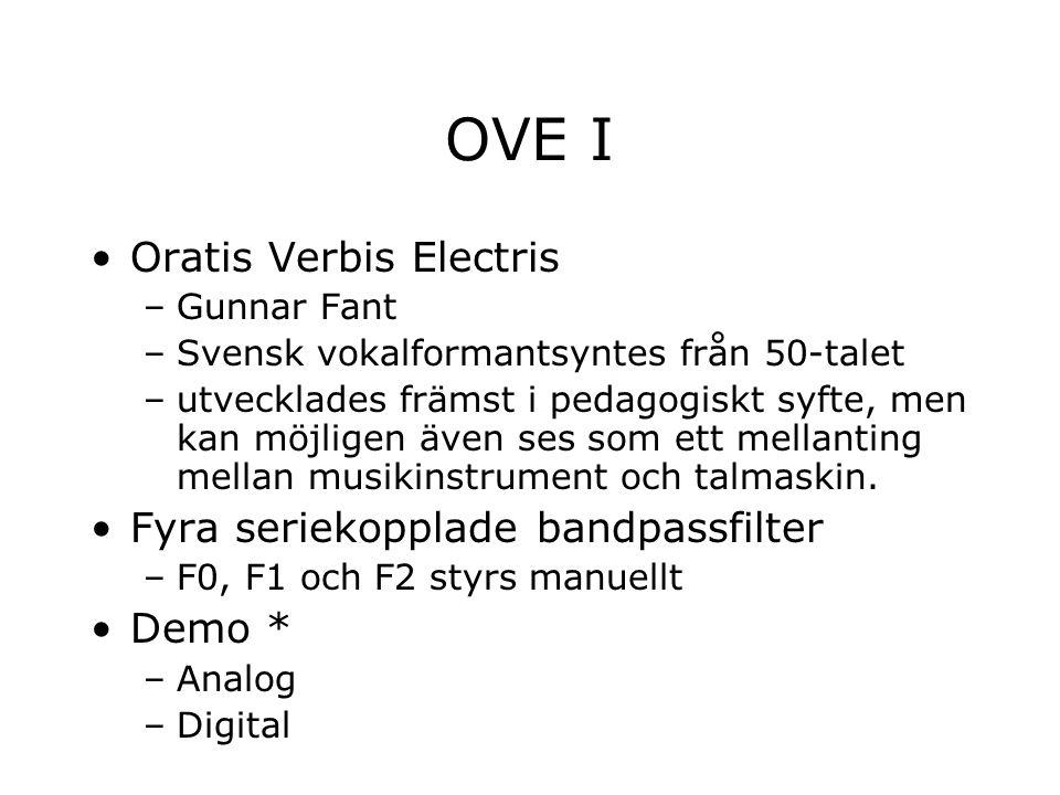 OVE I Oratis Verbis Electris –Gunnar Fant –Svensk vokalformantsyntes från 50-talet –utvecklades främst i pedagogiskt syfte, men kan möjligen även ses