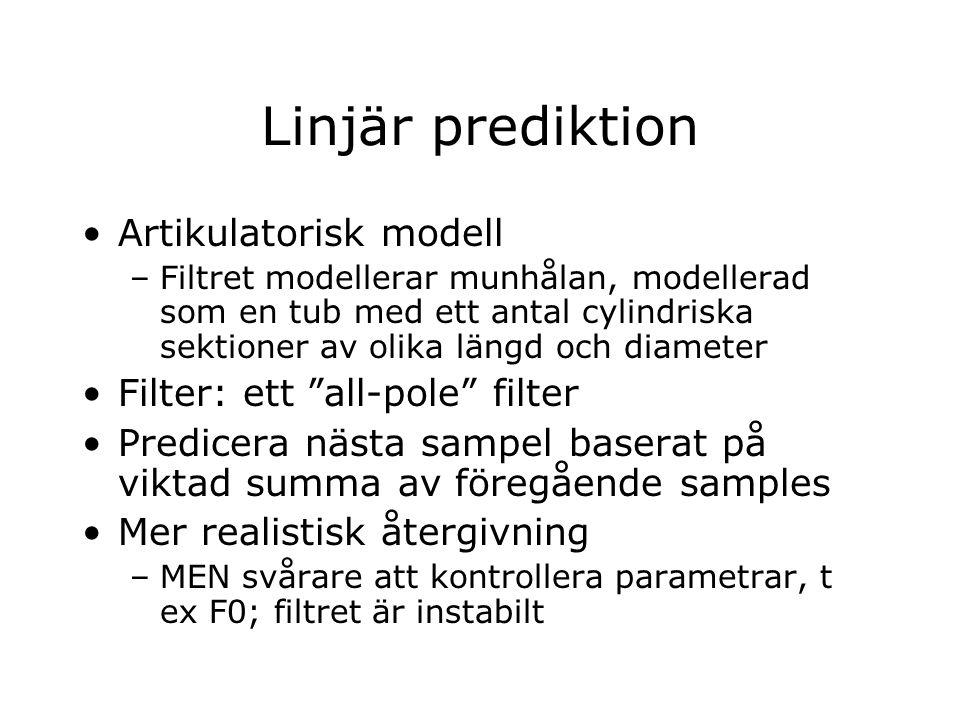 Linjär prediktion Artikulatorisk modell –Filtret modellerar munhålan, modellerad som en tub med ett antal cylindriska sektioner av olika längd och dia