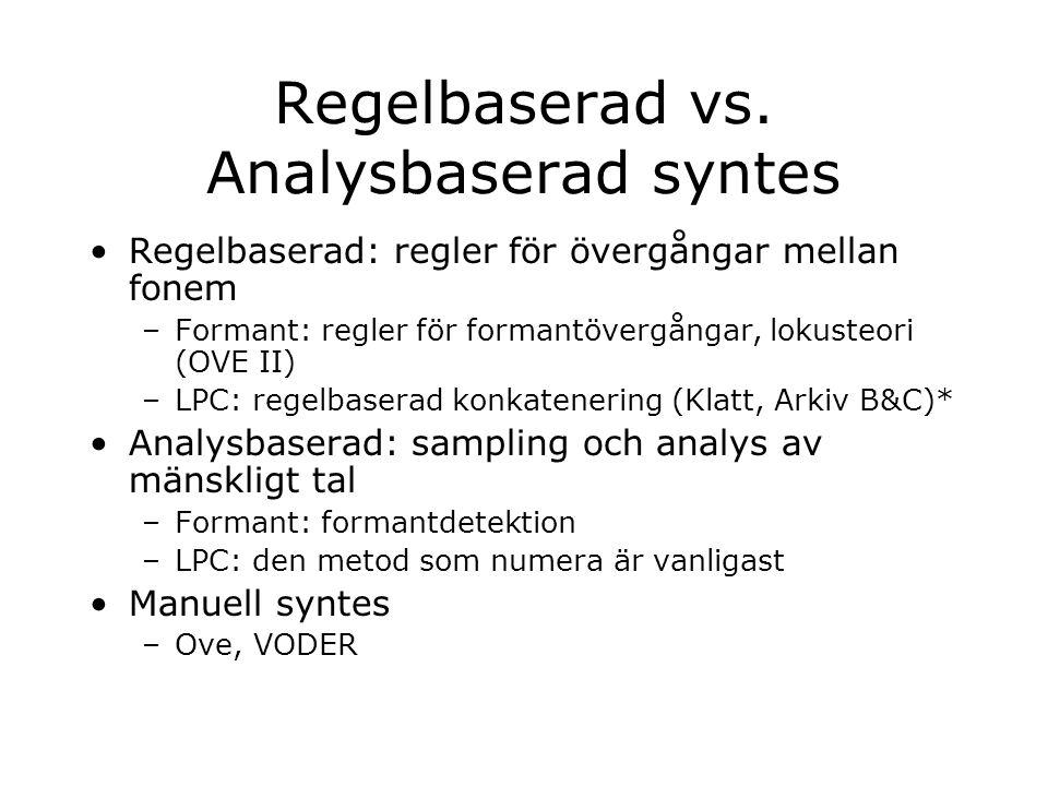 Regelbaserad vs. Analysbaserad syntes Regelbaserad: regler för övergångar mellan fonem –Formant: regler för formantövergångar, lokusteori (OVE II) –LP