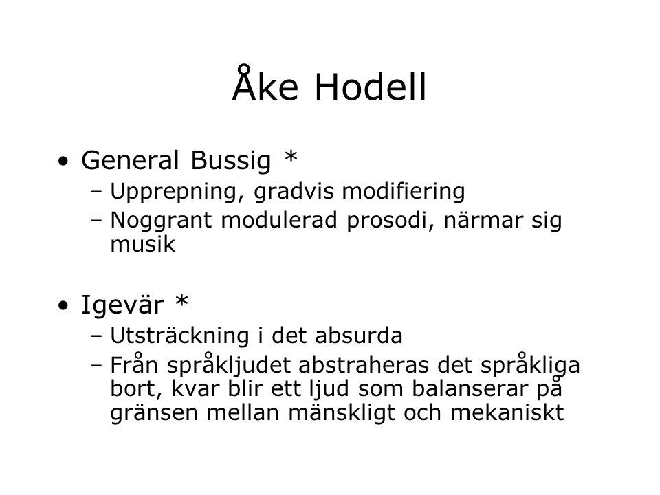 Åke Hodell General Bussig * –Upprepning, gradvis modifiering –Noggrant modulerad prosodi, närmar sig musik Igevär * –Utsträckning i det absurda –Från
