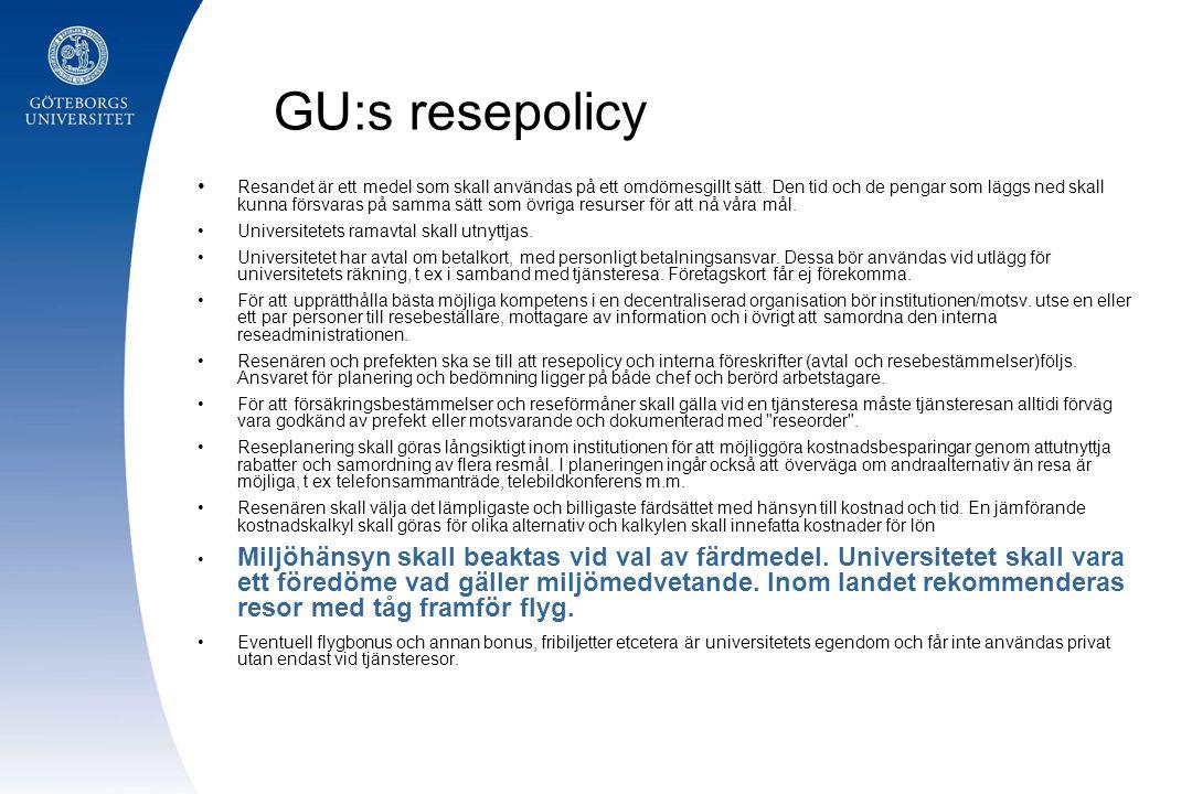GU:s resepolicy Resandet är ett medel som skall användas på ett omdömesgillt sätt. Den tid och de pengar som läggs ned skall kunna försvaras på samma