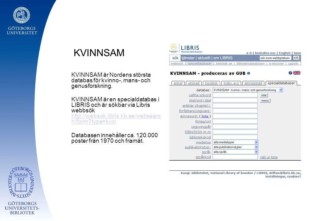 KVINNSAM KVINNSAM är Nordens största databas för kvinno-, mans- och genusforskning. KVINNSAM är en specialdatabas i LIBRIS och är sökbar via Libris we