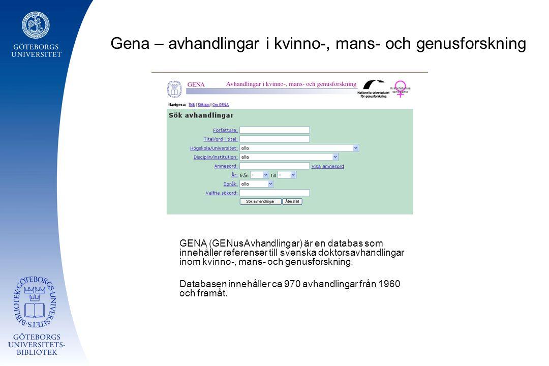 Gena – avhandlingar i kvinno-, mans- och genusforskning GENA (GENusAvhandlingar) är en databas som innehåller referenser till svenska doktorsavhandlingar inom kvinno-, mans- och genusforskning.