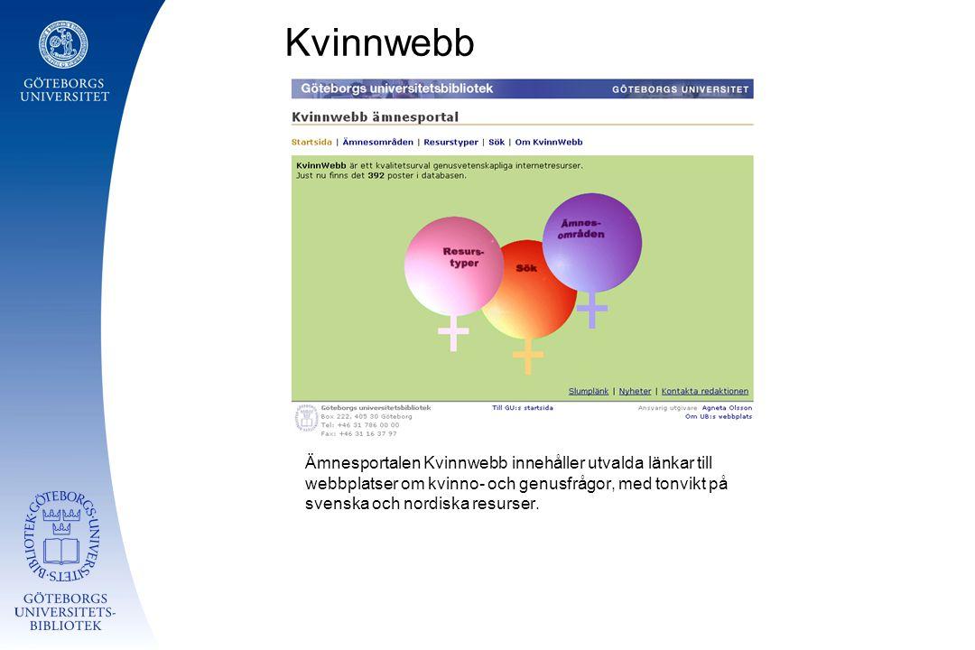 Kvinnwebb Ämnesportalen Kvinnwebb innehåller utvalda länkar till webbplatser om kvinno- och genusfrågor, med tonvikt på svenska och nordiska resurser.