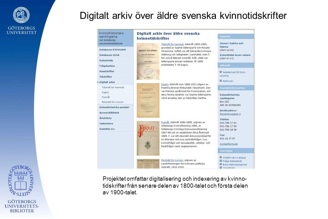 Digitalt arkiv över äldre svenska kvinnotidskrifter Projektet omfattar digitalisering och indexering av kvinno- tidskrifter från senare delen av 1800-talet och första delen av 1900-talet.