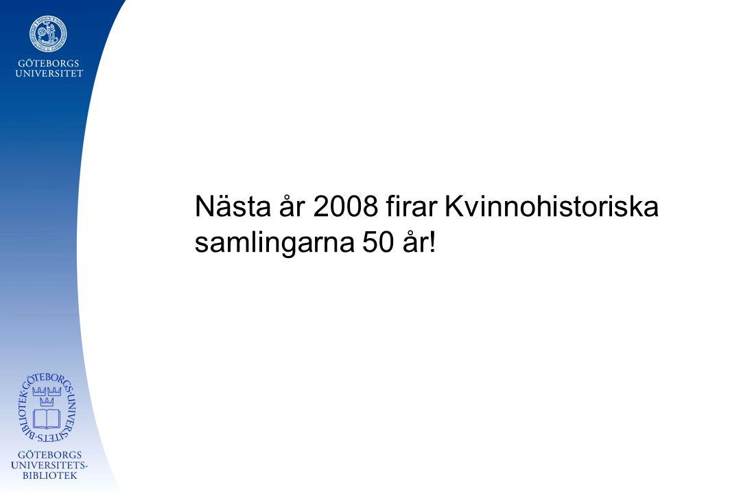 Nästa år 2008 firar Kvinnohistoriska samlingarna 50 år!