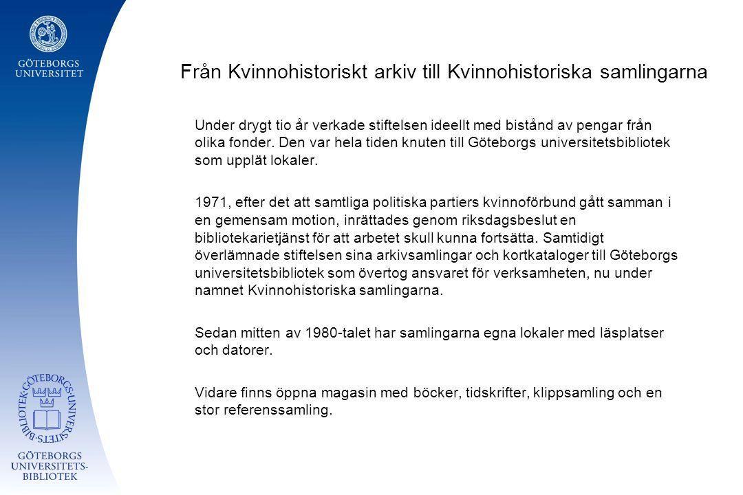 Från Kvinnohistoriskt arkiv till Kvinnohistoriska samlingarna Under drygt tio år verkade stiftelsen ideellt med bistånd av pengar från olika fonder. D
