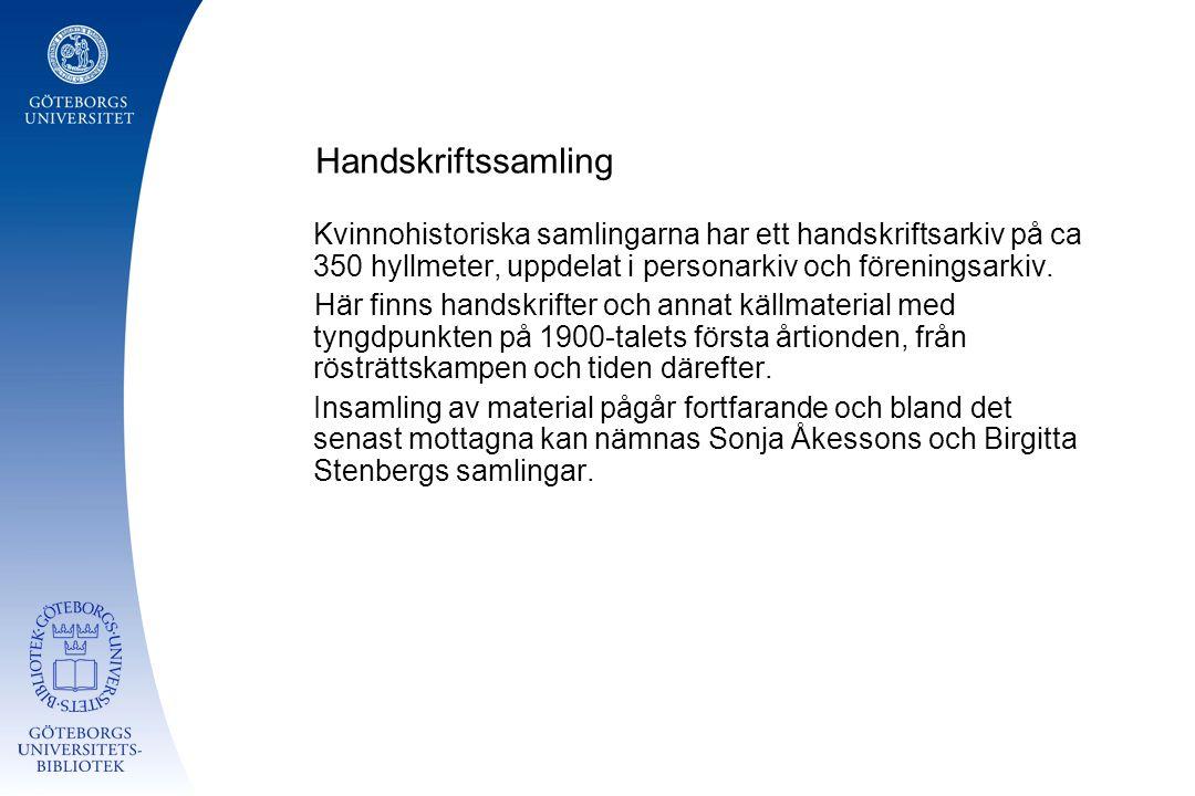 Handskriftssamling Kvinnohistoriska samlingarna har ett handskriftsarkiv på ca 350 hyllmeter, uppdelat i personarkiv och föreningsarkiv.