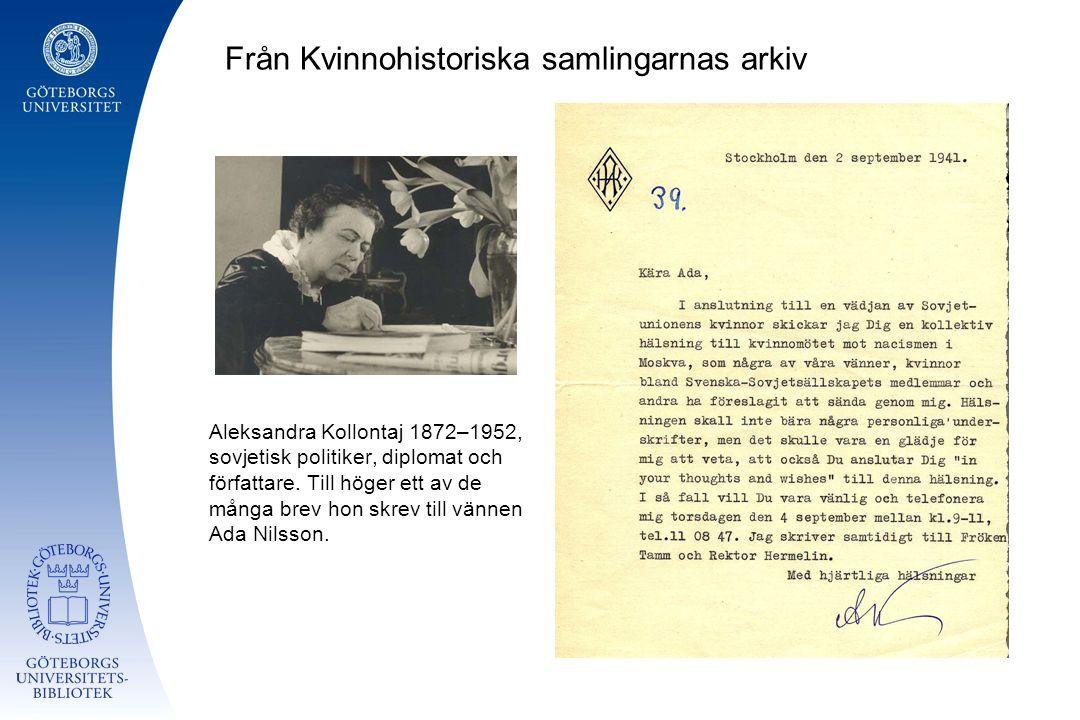 Från Kvinnohistoriska samlingarnas arkiv Aleksandra Kollontaj 1872–1952, sovjetisk politiker, diplomat och författare. Till höger ett av de många brev