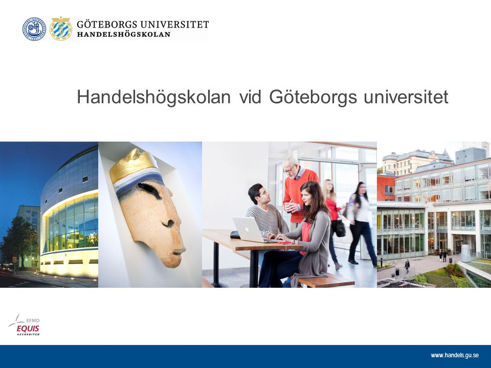 www.handels.gu.se Handelshögskolans mission & vision Mission The mission of the School is to develop knowledge and educate creative individuals for the advancement of successful organisations and a sustainable world.