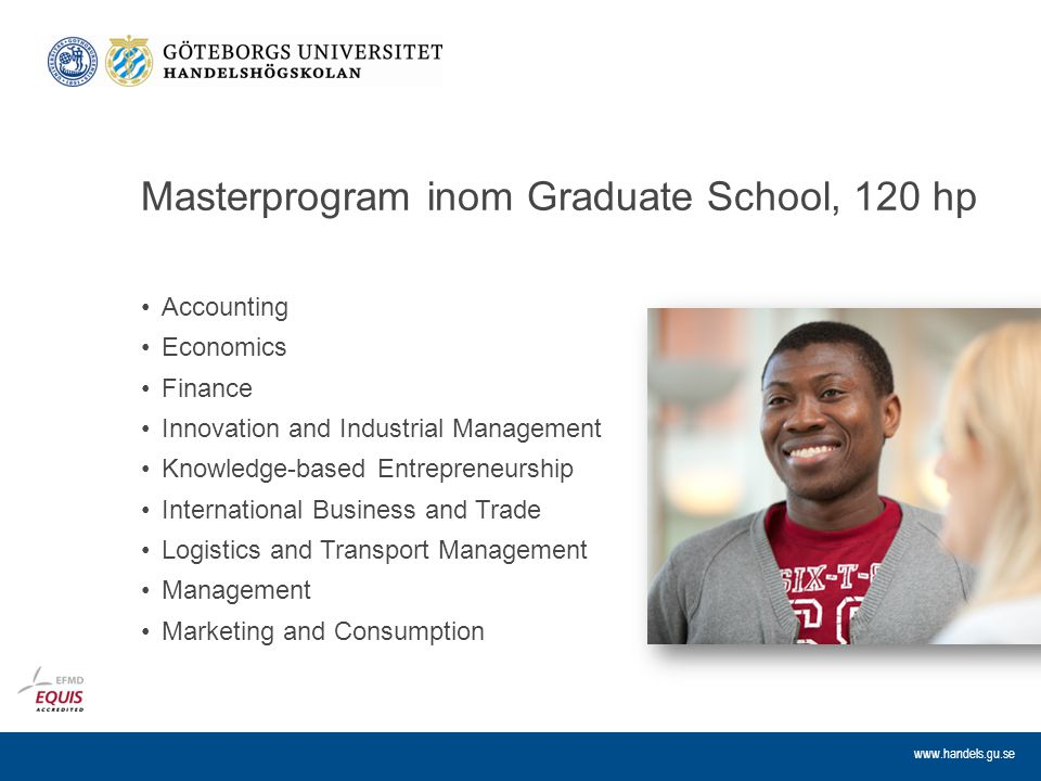www.handels.gu.se Masterprogram inom Graduate School, 120 hp Accounting Economics Finance Innovation and Industrial Management Knowledge-based Entrepr