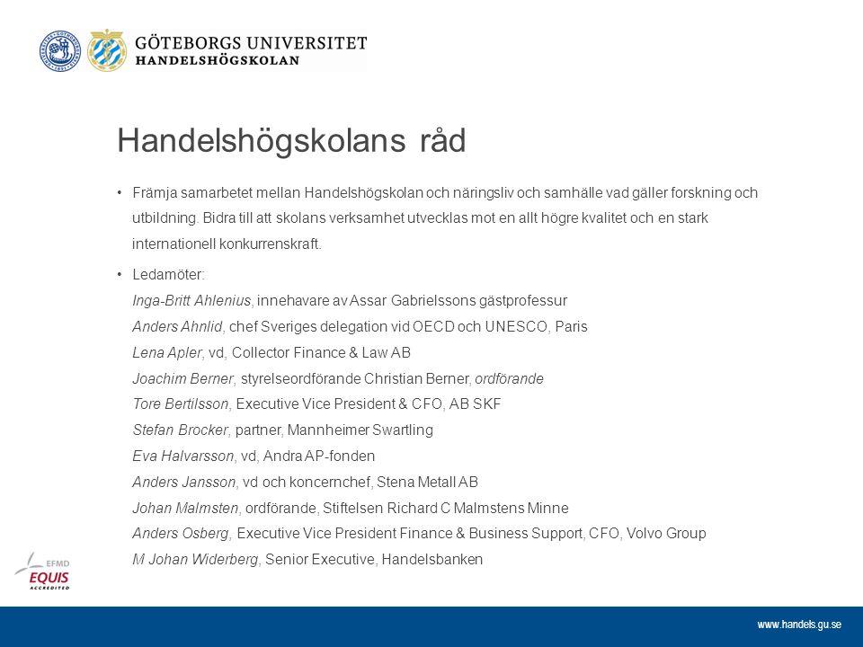 www.handels.gu.se Handelshögskolans råd Främja samarbetet mellan Handelshögskolan och näringsliv och samhälle vad gäller forskning och utbildning. Bid