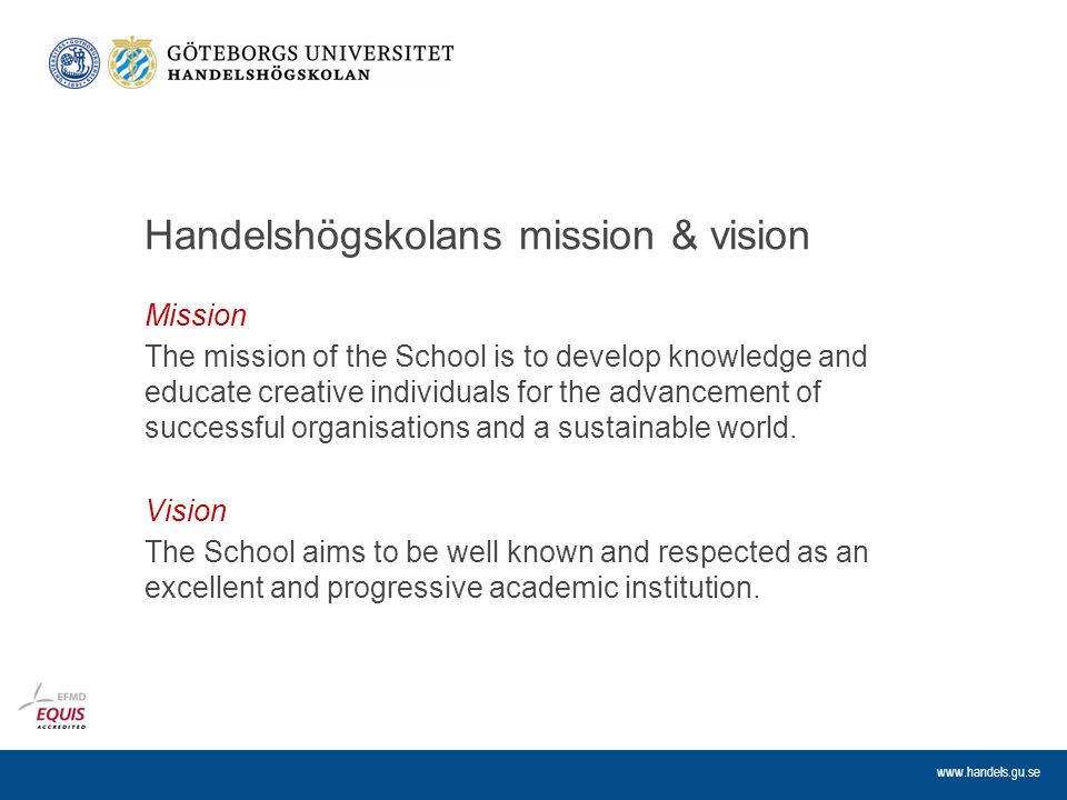 www.handels.gu.se Handelshögskolans mission & vision Mission The mission of the School is to develop knowledge and educate creative individuals for th