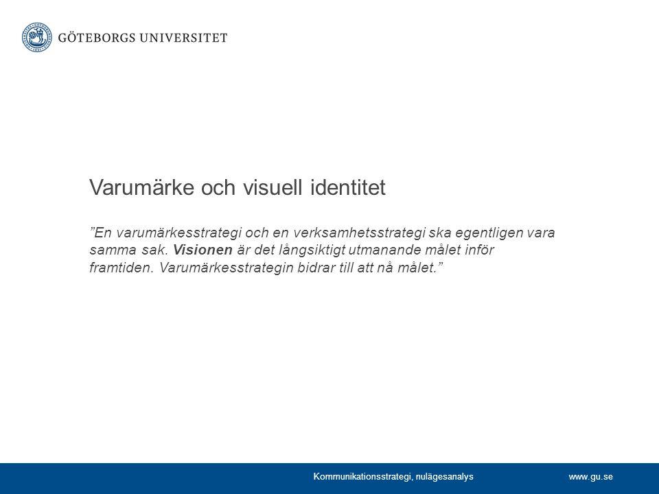 www.gu.se En varumärkesstrategi och en verksamhetsstrategi ska egentligen vara samma sak.
