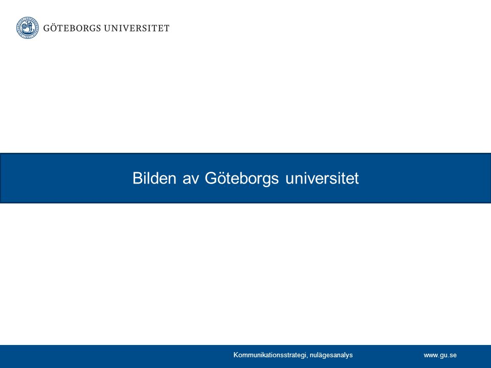 www.gu.se Bilden av Göteborgs universitet Kommunikationsstrategi, nulägesanalys
